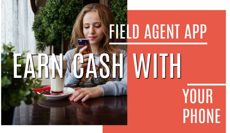 Earn Money With the Field Agent App!