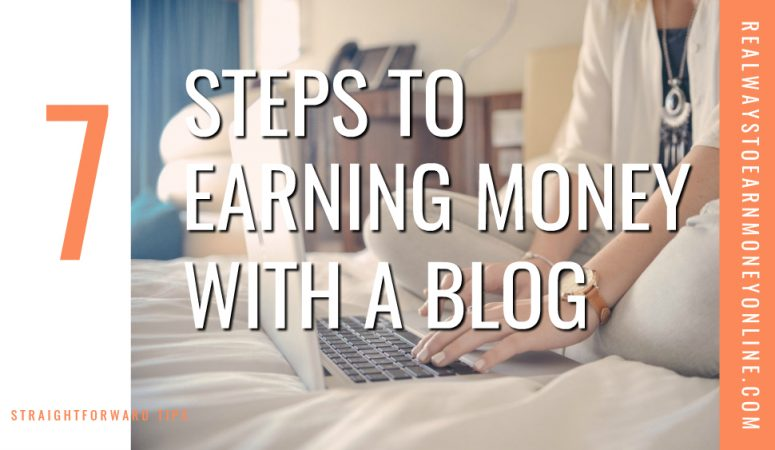 7 Steps to Earning Money With a Blog – Straightforward Tips