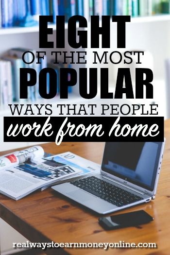 Looking for ways to work from home? Here are eight of the most popular ways to do it.