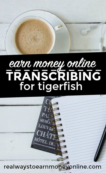 Earn money online transcribing for Tigerfish.
