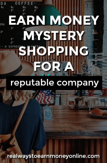 Earn money mystery shopping for a reputable company.