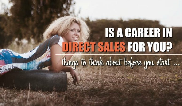 Trying to Decide If a Career in Direct Sales For You?