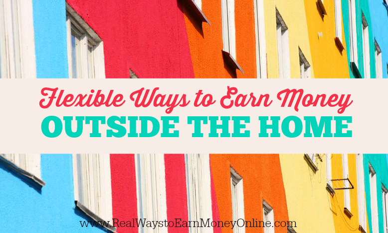 Flexible Ways to Earn Money Outside the Home