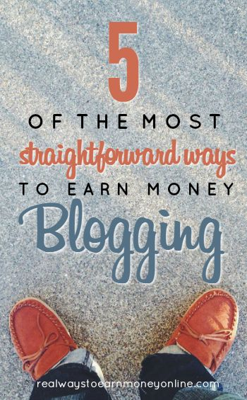 Want to earn money with a blog? Here are five of the easiest, most straightfoward ways to make it happen.