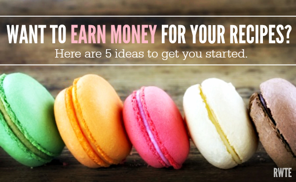 5 Ways to Earn Money For Your Recipes