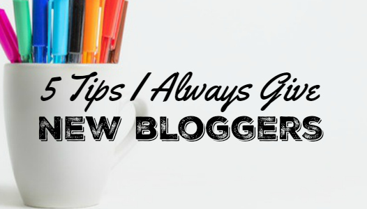 My 5 Blogging Tips For New Bloggers