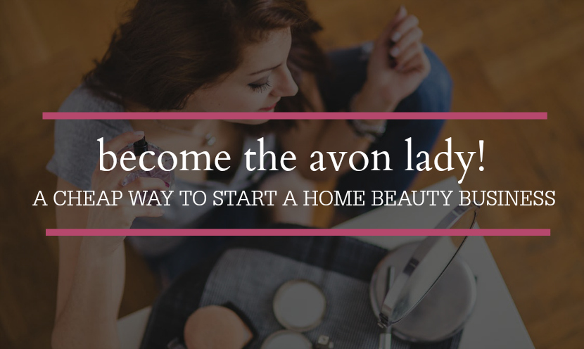 Want to be the Avon lady? It's only $25 to start a business.