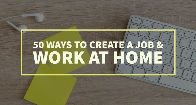 Want to Create Your Own Job? Here are 50+ Home Business Ideas.