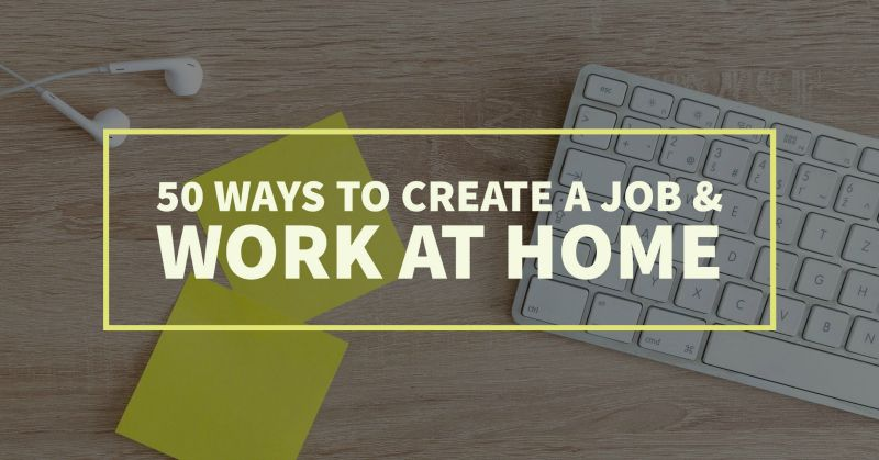 Want To Create Your Own Job Here Are 50 Home Business Ideas