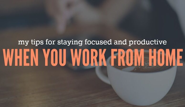 Staying Focused and Productive When You Work at Home
