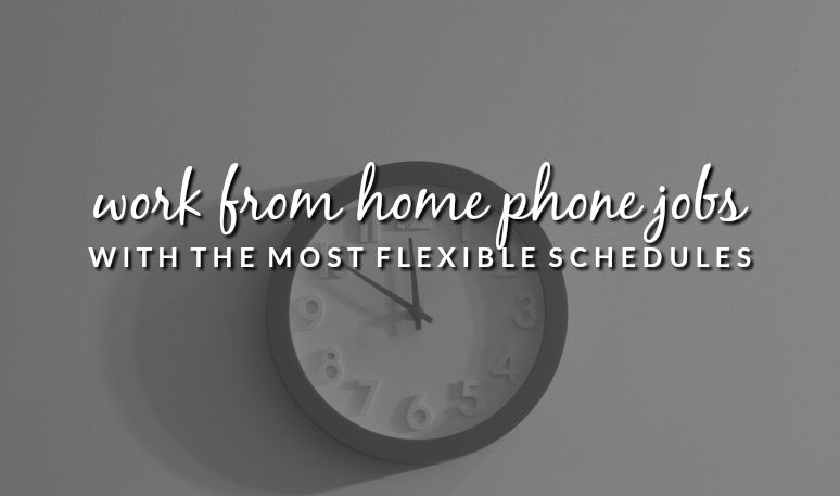 Work From Home Phone Jobs With Flexible Schedules