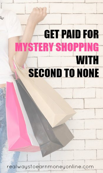 Second to None mystery shopping opportunities are legitimate and flexible in nature. You can earn money visiting stores in your area and providing info.