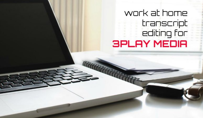 Transcription Editing for 3Play Media – Earn Up to $30 Hourly