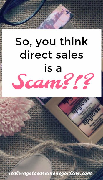 So. you think direct sales is a scam? It's not, but here are many of the reasons some people think that.