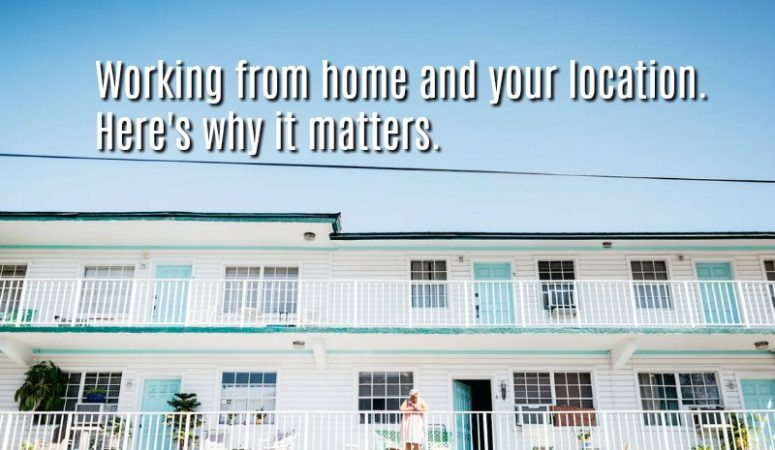 Why Should Location Matter When You Work From Home?