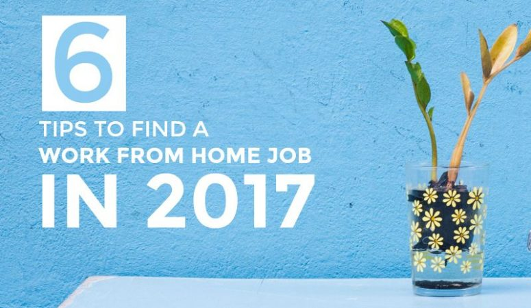 6 Tips to Help You Find a Work From Home Job In 2017
