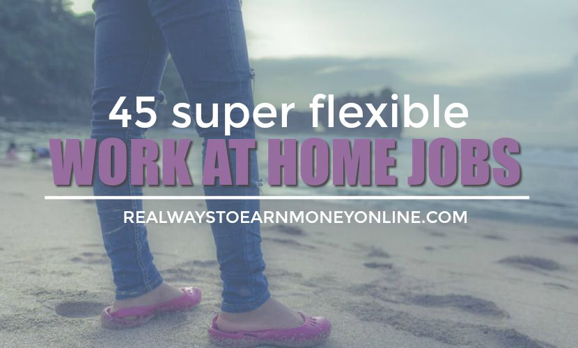 work whenever you want jobs from home 45 legit companies