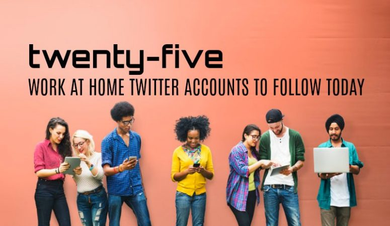 25 Work at Home Twitter Accounts to Follow Today