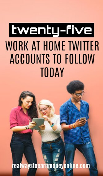 25 work at home Twitter accounts to follow today.