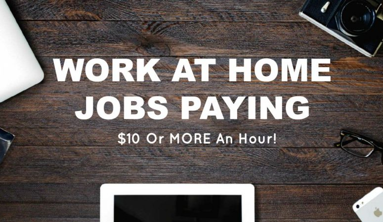 Work From Home Jobs That Pay $10 An Hour Or More
