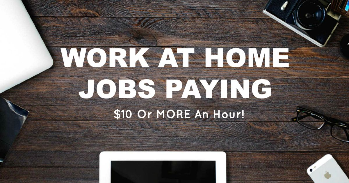 Work From Home Jobs That Pay 10 An Hour Or More