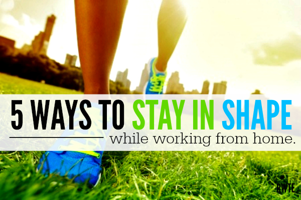 5 Ways to Stay in Shape While Working From Home