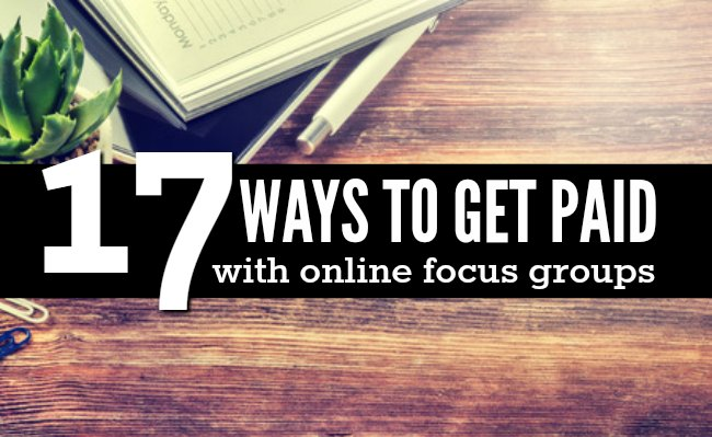 17 Ways to Get Paid With Online Focus Groups