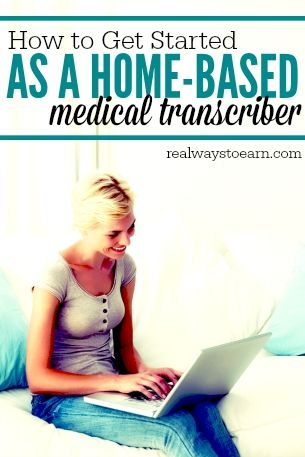 Medical transcribers usually make more than $34,000 per year working from home. This post explains how to get started with this career.