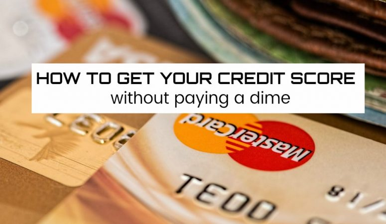 How to Get Your Credit Score Without Paying a Dime