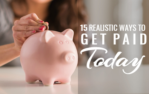 14 Realistic Ways to Get Paid Today