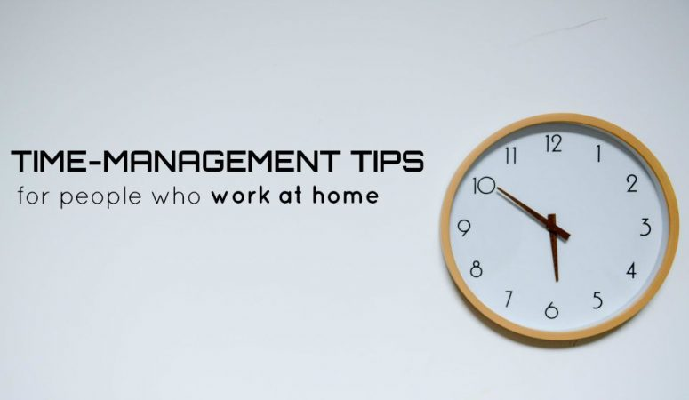 10 Ways to Manage Time Efficiently While Working at Home
