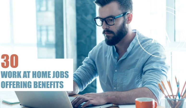 30 Work From Home Jobs With Benefits (Many Open  Now!)