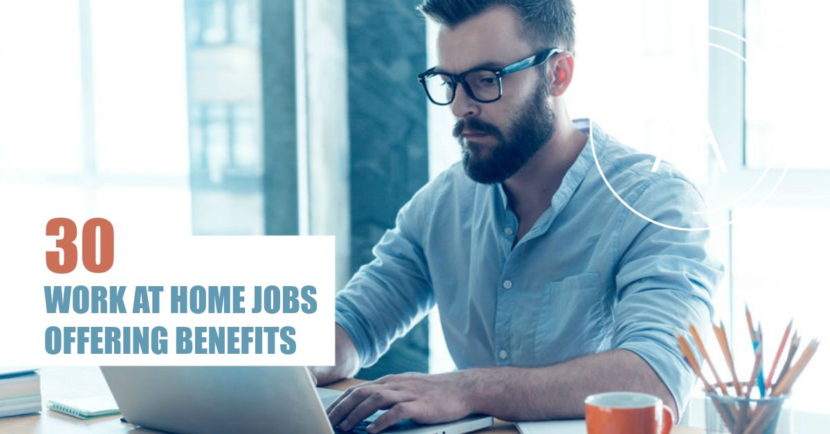 30 Work From Home Jobs With Benefits Many Open Now