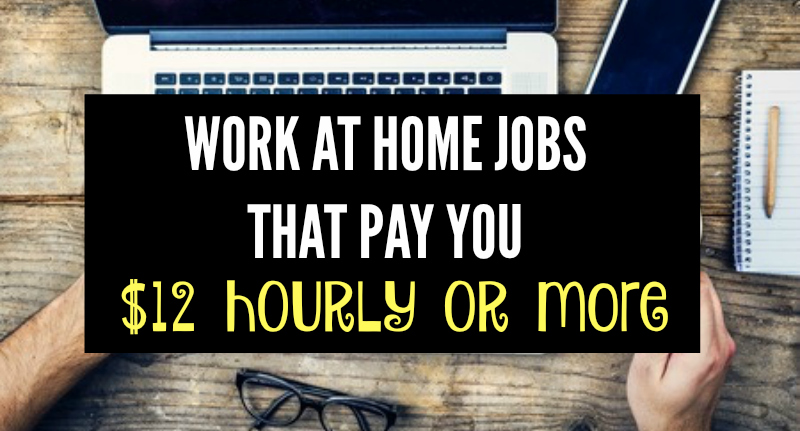 27 Work at Home Jobs Paying $12 or More an Hour