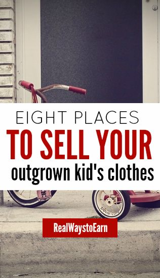 Do your kids have outgrown clothes in good condition that you could sell? Here's a list with eight options to earn cash for them.