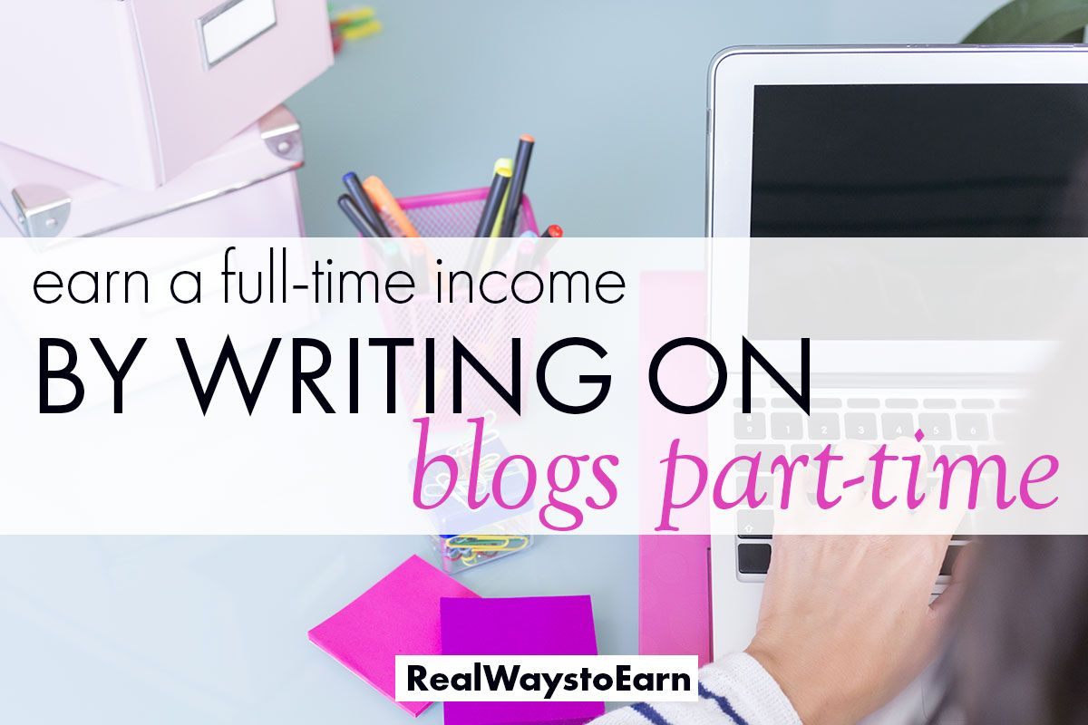 Earn a Full-Time Income By Writing On Blogs Part-Time