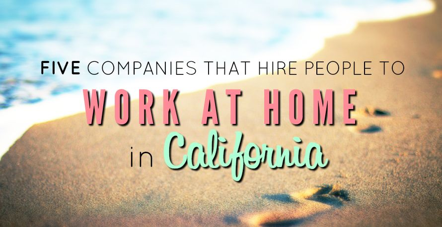 5 Companies That Hire People to Work at Home in California