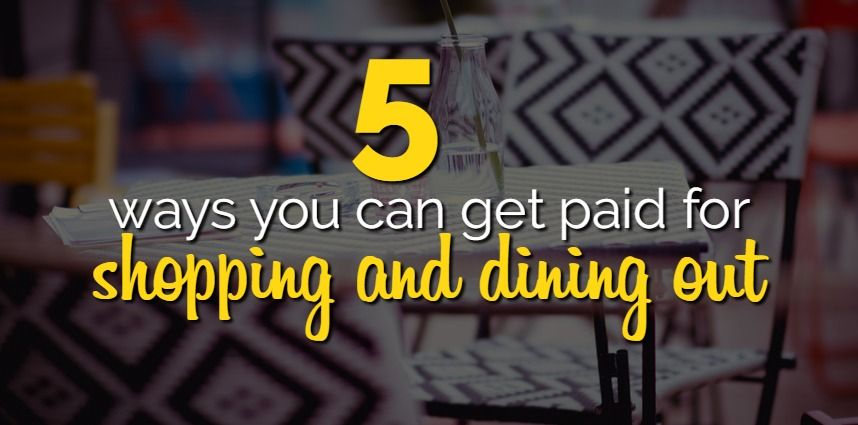 Want to Get Paid to Shop and Dine Out? Here are 5 Ways to Do It.