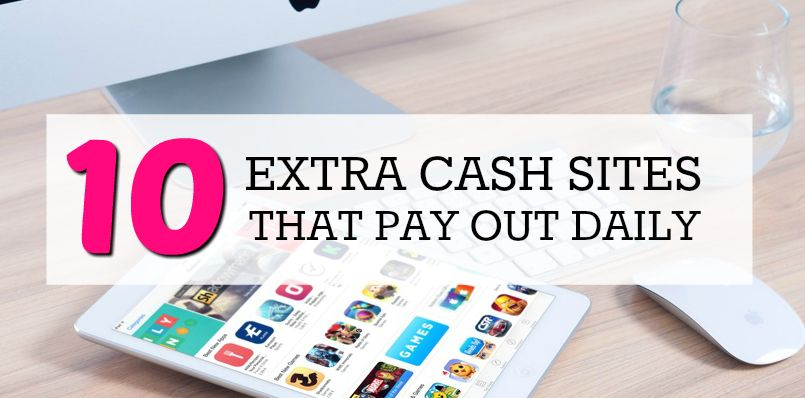 10 Extra Cash Sites That Pay Daily