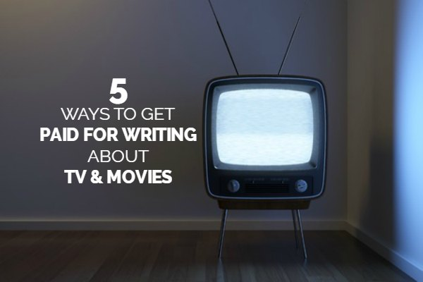 5 Sites That Will Pay You to Write About TV & Movies
