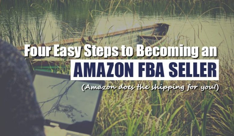 Become an Amazon FBA Seller in 4 Easy Steps!