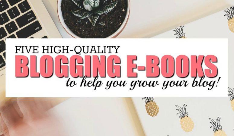 5 High-Quality E-Books To Help You Grow Your Blog
