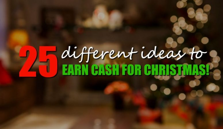 25 Different Ways to Earn Extra Cash For Christmas