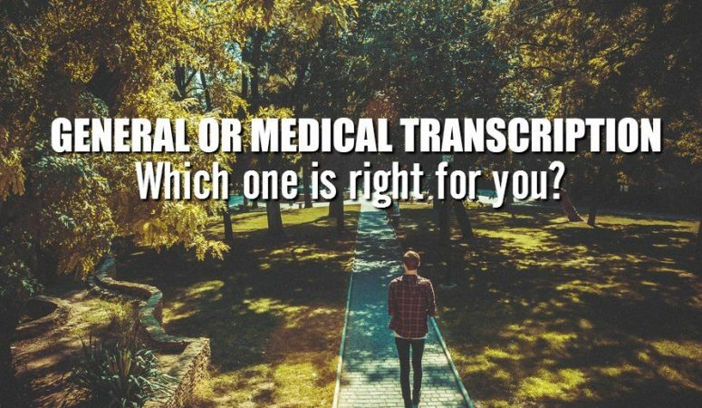 General or Medical Transcription – Which One Should You Choose to Pursue?