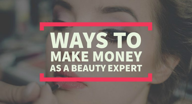 Ways to Make Money Online as a Beauty Expert