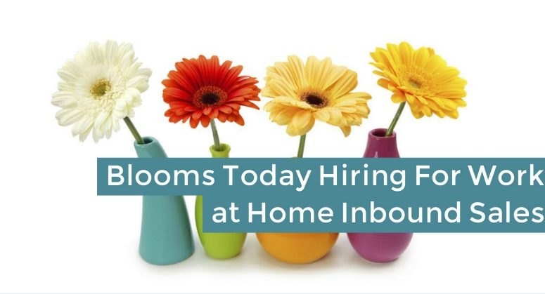 Blooms Today Hiring Work at Home Inside Sales Reps Now!