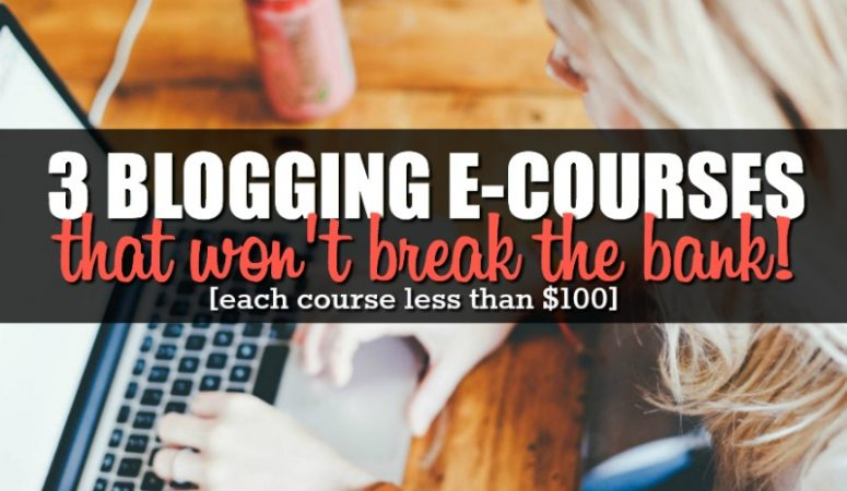 3 Quality Blogging E-Courses To Try Today [Under $100!]
