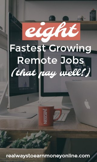 8 Fastest Growing Work From Home Jobs That Pay Big Bucks