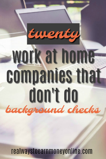 Jobs that don't do background checks and also allow you to work at home. Twenty options!