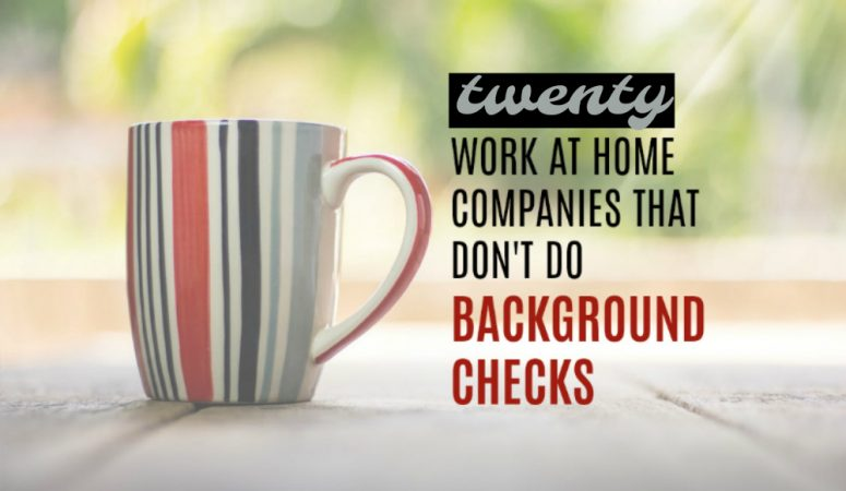 20 Work at Home Jobs That Don't Do Background Checks
